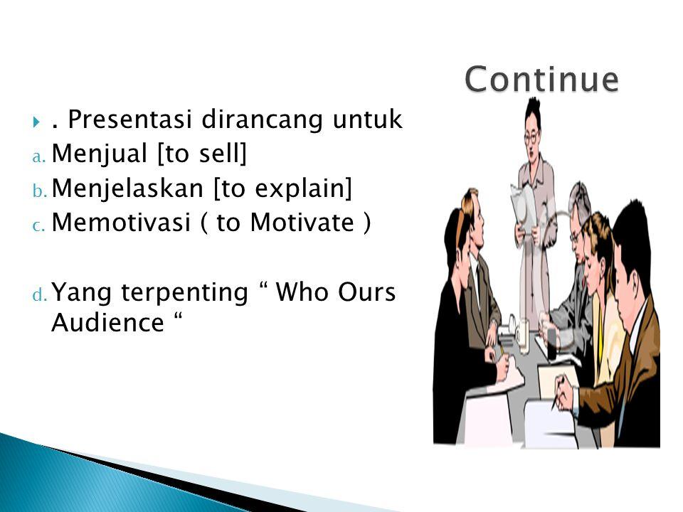 Continue . Presentasi dirancang untuk Menjual [to sell]